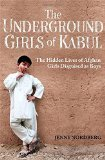 The Underground Girls Of Kabul: The Hidden Lives of Afghan Girls Disguised as Boys